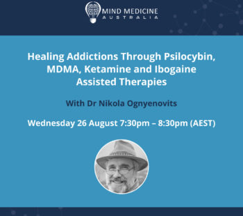 Healing Addictions Through Psilocybin, MDMA, Ketamine and Ibogaine Assisted Therapies